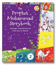 The Prophet Muhammad Storybook - 2 : Marriage, Prophethood and Early Days in Makkah