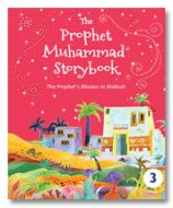 The Prophet Muhammad Storybook - 3 : Prophet's Mission in Makkah