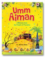 Umm Aiman - A Woman from the People of Paradise