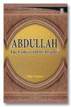Abdullah : The Father of the Holy Prophet (SAW)