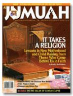 Al Jumuah Magazine - It Takes A Religion - Lessons in Motherhood and Child Raising from Those Who Came Before Us - Vol-20 Issue-03