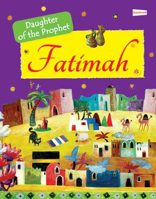 Fatimah: The Daughter of the Prophet Muhammad