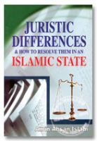 Juristic Differences and how to Resolve them in An Islamic State