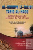 AL-GHUNYA LI-TALIB TARIQ AL-HAQQ - Sufficient Provision for Seekers of the Path of Truth