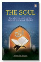 The Soul : Its Where about in the Light of Holy Quran & Ahadith