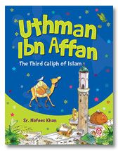Uthman Ibn Affan -The Third Caliph of Islam (for Kids)
